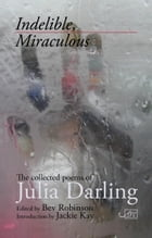 Indelible, Miraculous by Julia Darling