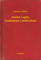 Arsene Lupin, Gentleman-Cambrioleur by Maurice Leblanc