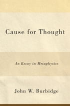 Cause for Thought: An Essay in Metaphysics