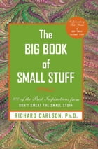 The Big Book of Small Stuff: 100 of the Best Inspirations From Don't Sweat the Small Stuff by Richard Carlson