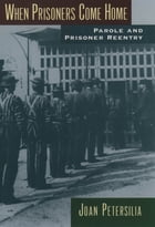 When Prisoners Come Home: Parole and Prisoner Reentry by Joan Petersilia