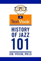 History of Jazz 101: The TextVook by Dr. Vook Ph.D