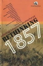 Rethinking 1857 by Sabyasachi Bhattacharya