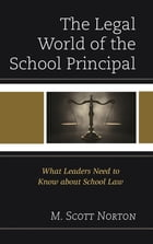 The Legal World of the School Principal: What Leaders Need to Know about School Law by M. Scott Norton