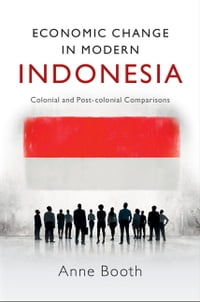 Economic Change in Modern Indonesia: Colonial and Post-colonial Comparisons