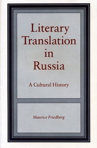 Literary Translation in Russia: A Cultural History