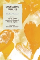 Counseling Families: Play-Based Treatment by Jennifer Baggerly