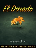El Dorado: Further Adventures of the Scarlet Pimpernel by Baroness Orczy