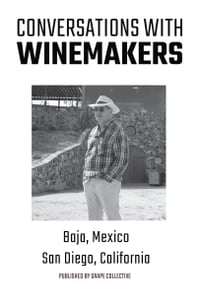 Conversations With Winemakers: Baja, Mexico and San Diego, California