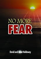 No More Fear: Living a Life that is Free From Fear by David Holdaway
