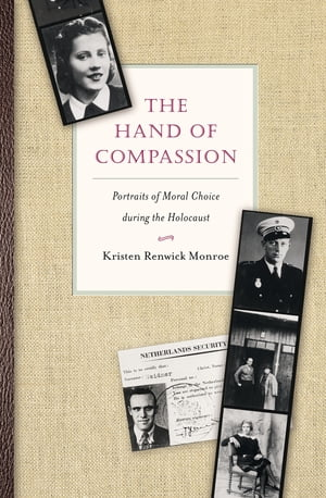 The Hand of Compassion Portraits of Moral Choice during the Holocaust