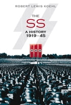 SS: A History 1919-45 by Robert Lewis Koehl