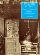 Over a Red Hot Stove: Essays in early cooking technology by Ivan Day