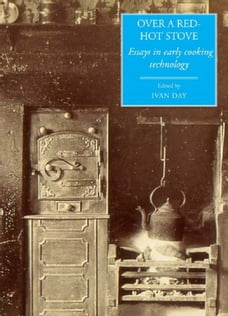 Over a Red Hot Stove: Essays in early cooking technology