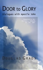 Door to Glory: Dialogues with Apostle John by Douglas Grady