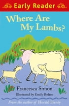 Where are my Lambs? (Early Reader) by Emily Bolan
