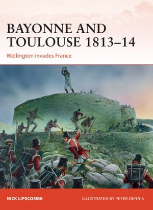 Bayonne and Toulouse 1813�?14 Wellington invades France