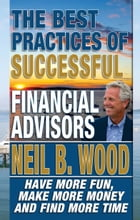 The Best Practices Of Successful Financial Advisors by Neil Wood