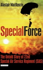 Special Force: The Untold Story of 22nd Special Air Service Regiment (SAS) by Alastair MacKenzie
