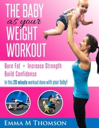 The Baby as your Weight Workout