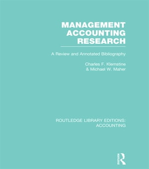 Management Accounting Research (RLE Accounting) A Review and Annotated Bibliography
