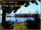 Today I Discovered The Log Barge by Lynn Stannard