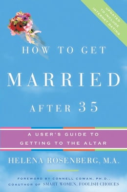 Book How to Get Married After 35 Revised Edition: A User's Guide to Getting to the Altar by Helena Hacker Rosenberg