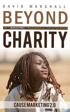 BEYOND CHARITY: How to Increase Profit Through Innovative Strategic Partnership - Cause Marketing 2…