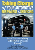 Taking Charge of Your Automotive Repairs and Servicing: Save Time and Money without doing it…