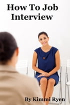 How To Job Interview by Kimmi Ryen