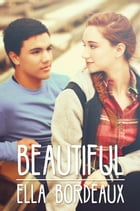 Beautiful: Beautiful, #1 by Ella Bordeaux