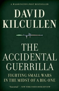 The Accidental Guerrilla:Fighting Small Wars in the Midst of a Big One: Fighting Small Wars in the…