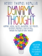 Dynamic Thought - This Edition contains the 13 Lessons and the Advanced Postgraduate Lesson by Henry Thomas Hamblin