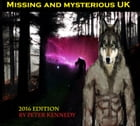 Missing and Mysterious - UK: 2016 Edition by Peter Kennedy