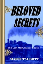 Beloved Secrets. Book 3: The Lost MacGreagor Books by Marti Talbott