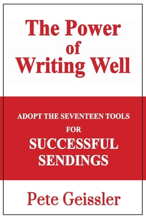 Adopt the Seventeen Tools for Successful Sendings: The Power of Writing Well by Pete Geissler