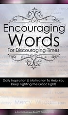 Encouraging Words for Discouraging Times: Daily Inspiration and Motivation to Help You Keep Fighting the Good Fight! by Faith Business Buzz