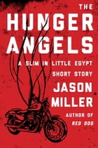 The Hunger Angels: A Slim in Little Egypt Short Story by Jason Miller