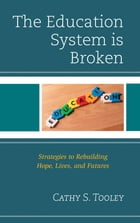 The Education System is Broken: Strategies to Rebuilding Hope, Lives, and Futures by Cathy S. Tooley