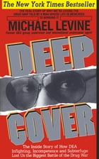 Deep Cover: The Inside Story of How DEA Infighting, Incompetence and Subterfuge Lost Us the Biggest…