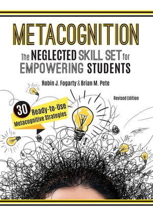 Metacognition: The Neglected Skill Set for Empowering Students, Revised Edition (Your planning guide to teaching mindful, reflective, proficient thinkers and problem solvers) by Robin J. Fogarty