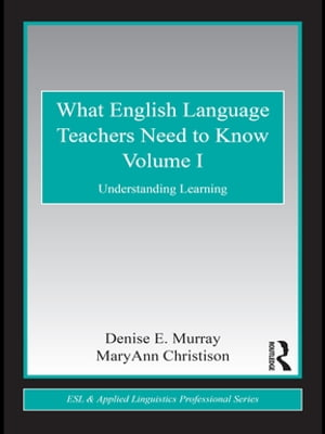 What English Language Teachers Need to Know Volume I Understanding Learning