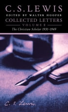Collected Letters Volume Two: Books, Broadcasts and War, 1931–1949 by C. S. Lewis