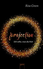 Projection. Ich sehe, was du bist by Risa Green