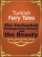 The Enchanted Pomegranate Branch and the Beauty by Turkish Fairy Tales