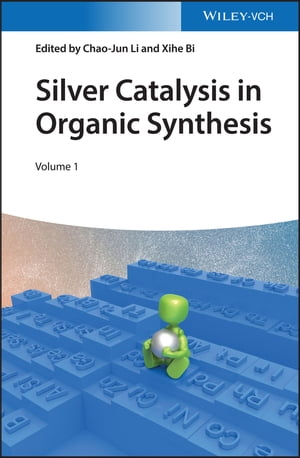 Silver Catalysis in Organic Synthesis, 2 Volume Set by Chao-Jun Li