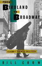 From Birdland to Broadway: Scenes from a Jazz Life by Bill Crow