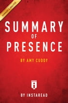 Presence: by Amy Cuddy , Summary & Analysis by Instaread