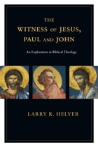 The Witness of Jesus, Paul and John by Larry R. Helyer