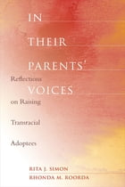 In Their Parents' Voices: Reflections on Raising Transracial Adoptees by Rita J. Simon